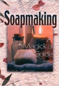 Soapmaking: A Magickal Guide